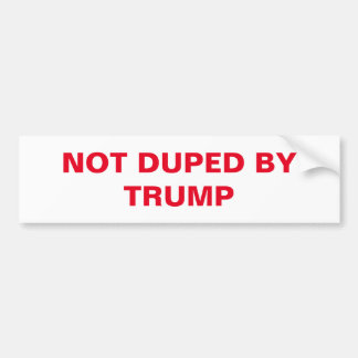NOT DUPED BY TRUMP  Bumper Sticker