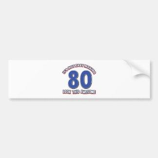 Not easy 80 years design bumper sticker