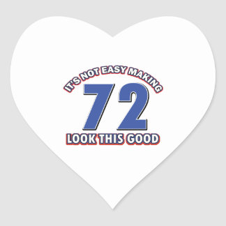 Not easy making 72 look this good birthday gifts heart sticker