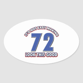 Not easy making 72 look this good birthday gifts oval sticker