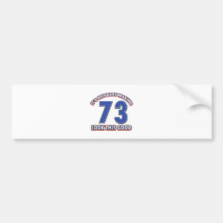 Not easy making 73 look this good birthday gifts bumper sticker