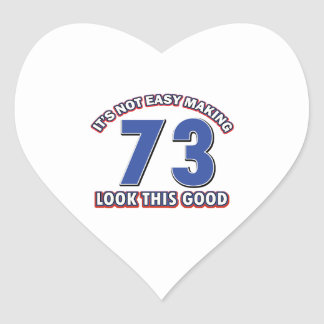 Not easy making 73 look this good birthday gifts heart sticker