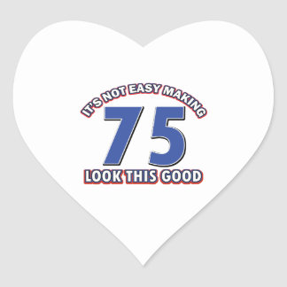 Not easy making 75 look this good birthday gifts heart sticker