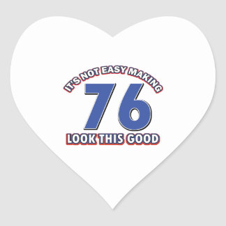 Not easy making 76 look this good birthday gifts heart sticker
