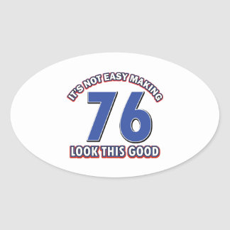 Not easy making 76 look this good birthday gifts oval sticker