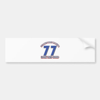 Not easy making 77 look this good birthday gifts bumper sticker