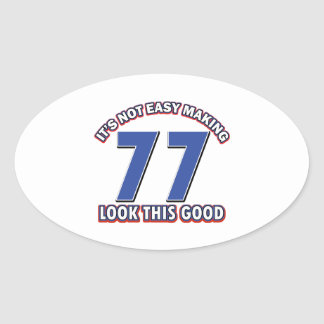Not easy making 77 look this good birthday gifts oval sticker
