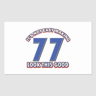 Not easy making 77 look this good birthday gifts rectangular sticker