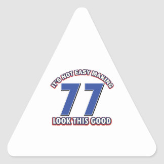 Not easy making 77 look this good birthday gifts triangle sticker
