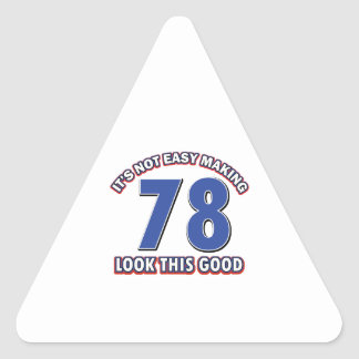 Not easy making 78 look this good birthday gifts triangle sticker