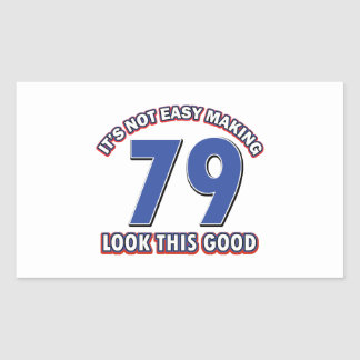 Not easy making 79 look this good birthday gifts rectangular sticker
