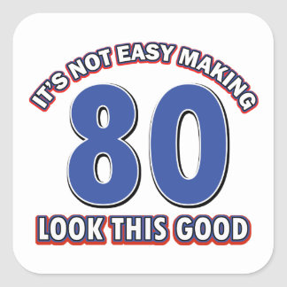 Not easy making 80 look this good birthday gifts square sticker
