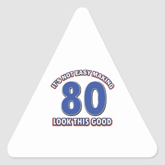 Not easy making 80 look this good birthday gifts triangle sticker