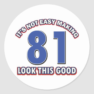 Not easy making 81 look this good birthday gifts classic round sticker