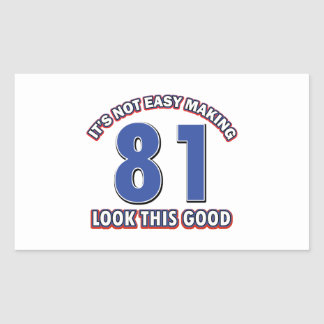 Not easy making 81 look this good birthday gifts rectangular sticker