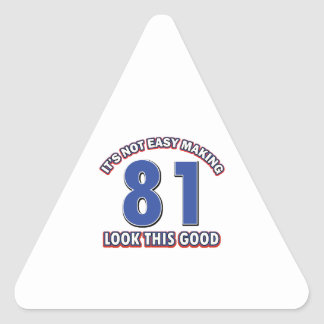 Not easy making 81 look this good birthday gifts triangle sticker