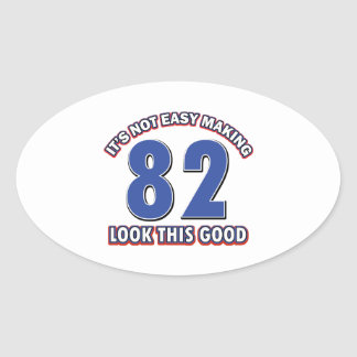 Not easy making 82 look this good birthday gifts oval sticker
