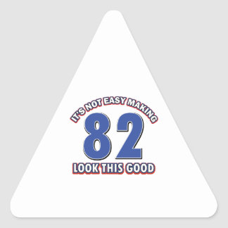 Not easy making 82 look this good birthday gifts triangle sticker