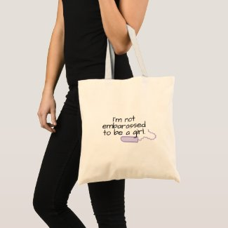 Not embarrassed to be a girl. Tote bag.