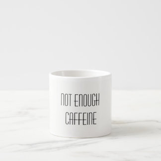 Not Enough Caffeine Espresso Cup