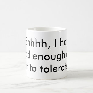Not enough coffee to tolerate you. coffee mug