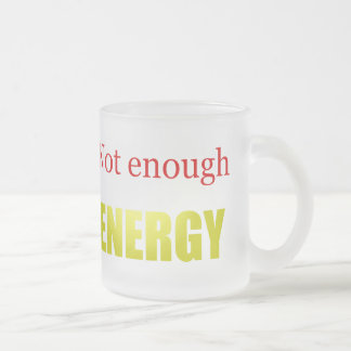 Not enough energy 10 oz frosted glass coffee mug