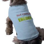 Not enough energy pet shirt
