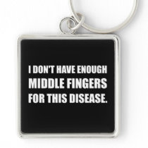 Not Enough Middle Fingers For Disease Keychain
