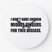Not Enough Middle Fingers For Disease Large Clock