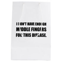 Not Enough Middle Fingers For Disease Medium Gift Bag