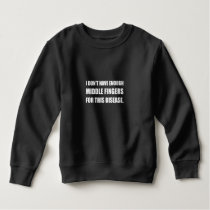 Not Enough Middle Fingers For Disease Sweatshirt