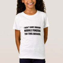 Not Enough Middle Fingers For Disease T-Shirt