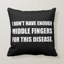 Not Enough Middle Fingers For Disease Throw Pillow