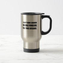 Not Enough Middle Fingers For Disease Travel Mug