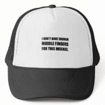 Not Enough Middle Fingers For Disease Trucker Hat