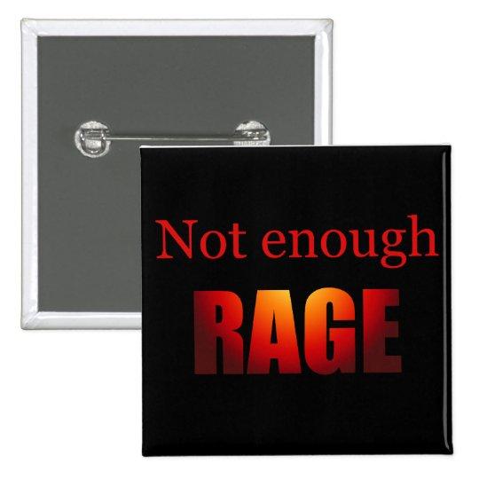 Not enough rage black pinback button