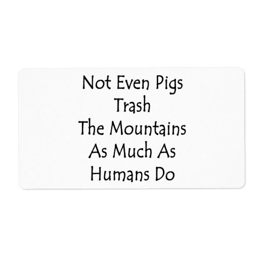 Not Even Pigs Trash The Mountains As Much As Human Shipping Label