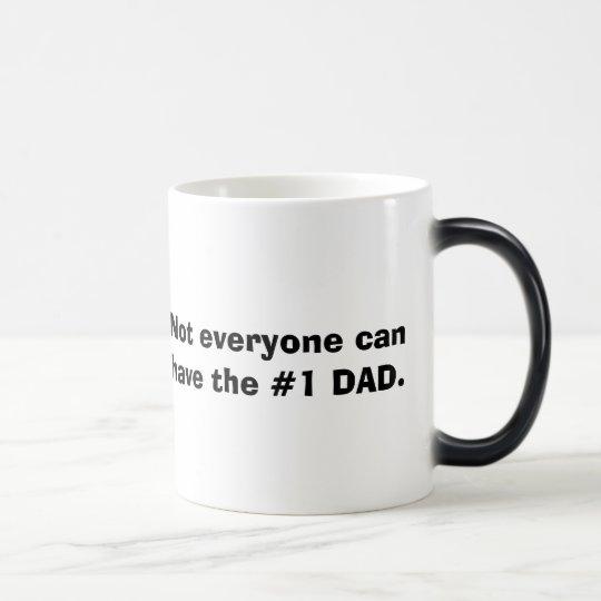Not everyone can have the #1 DAD. Magic Mug