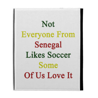 Not Everyone From Senegal Likes Soccer Some Of Us iPad Folio Case