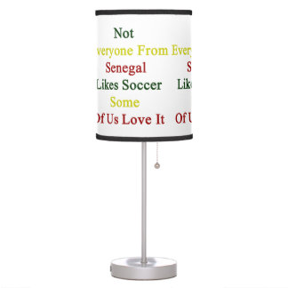 Not Everyone From Senegal Likes Soccer Some Of Us Table Lamp