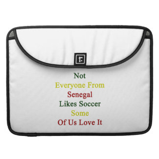 Not Everyone From Senegal Likes Soccer Some Of Us Sleeve For MacBooks