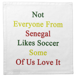 Not Everyone From Senegal Likes Soccer Some Of Us Cloth Napkins
