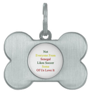 Not Everyone From Senegal Likes Soccer Some Of Us Pet Name Tags