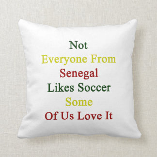 Not Everyone From Senegal Likes Soccer Some Of Us Pillow
