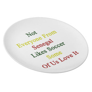 Not Everyone From Senegal Likes Soccer Some Of Us Party Plates