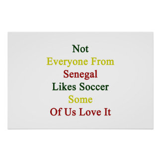 Not Everyone From Senegal Likes Soccer Some Of Us Posters