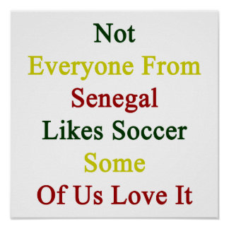 Not Everyone From Senegal Likes Soccer Some Of Us Poster