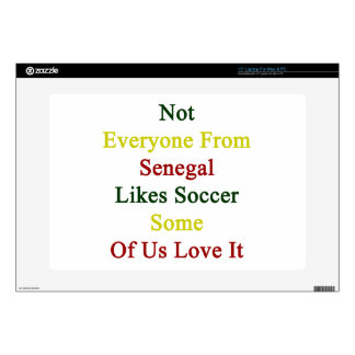 Not Everyone From Senegal Likes Soccer Some Of Us Laptop Decal