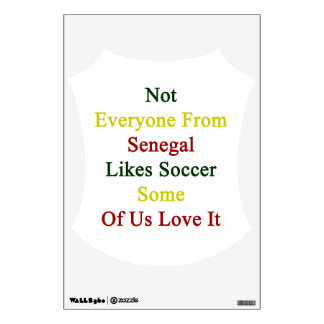 Not Everyone From Senegal Likes Soccer Some Of Us Room Sticker