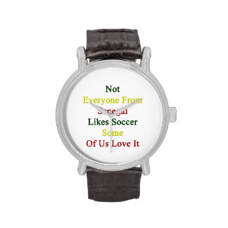 Not Everyone From Senegal Likes Soccer Some Of Us Wristwatches